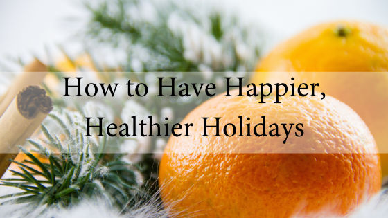 How to Have Happier, Healthier Holidays